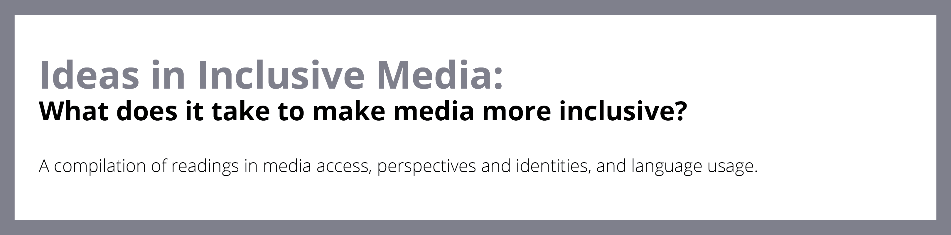 Ideas in Inclusive Media: What does it take to make media more inclusive? Download the PDF.