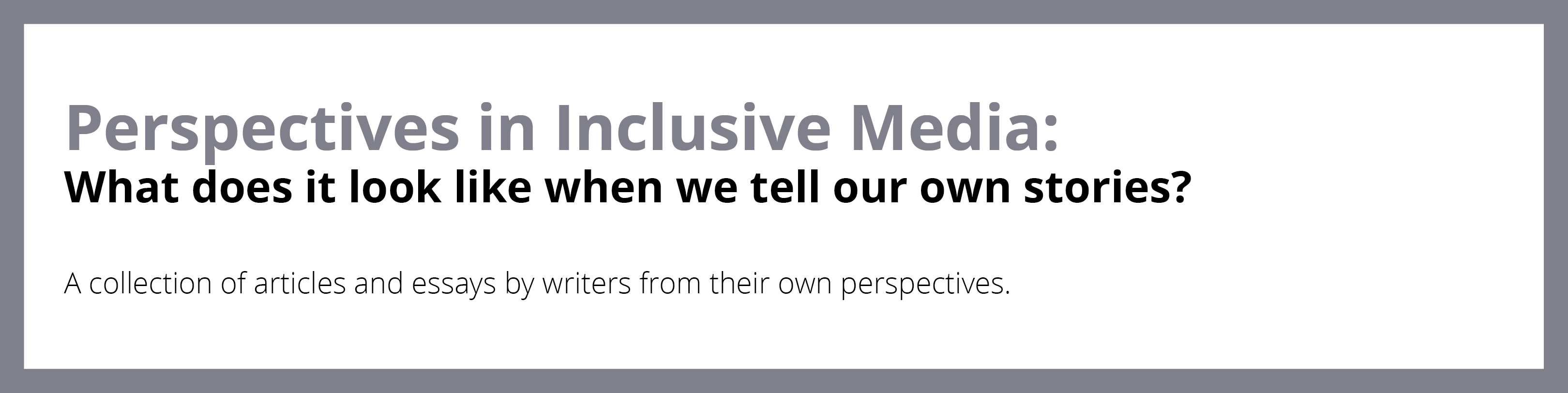 Perspectives in Inclusive Media. What does it look like when we tell our own stories? Download the PDF