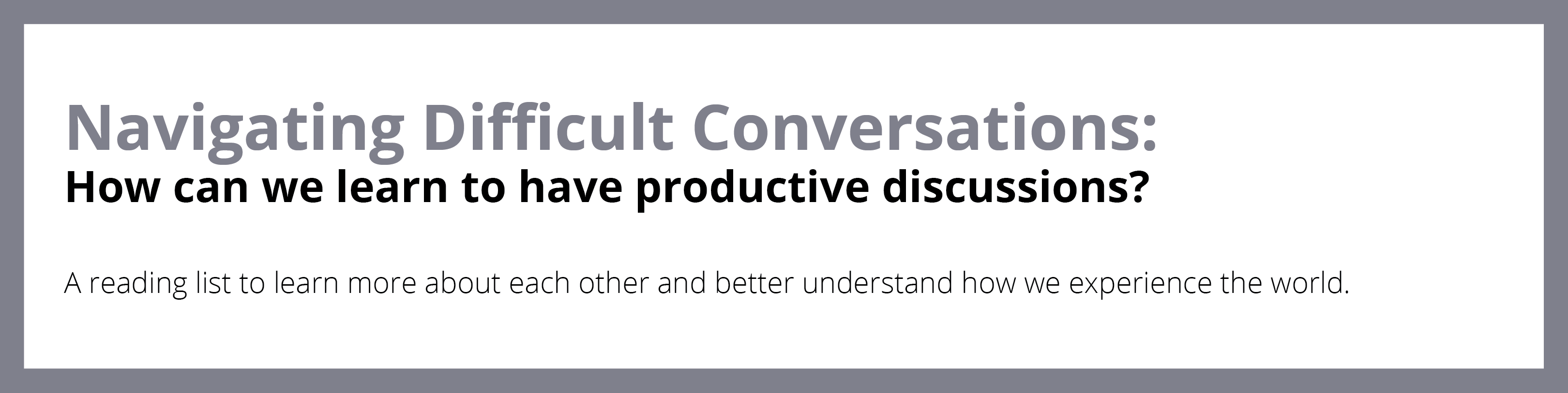 Navigating Difficult Discussions: A reading list to help us better understand each other